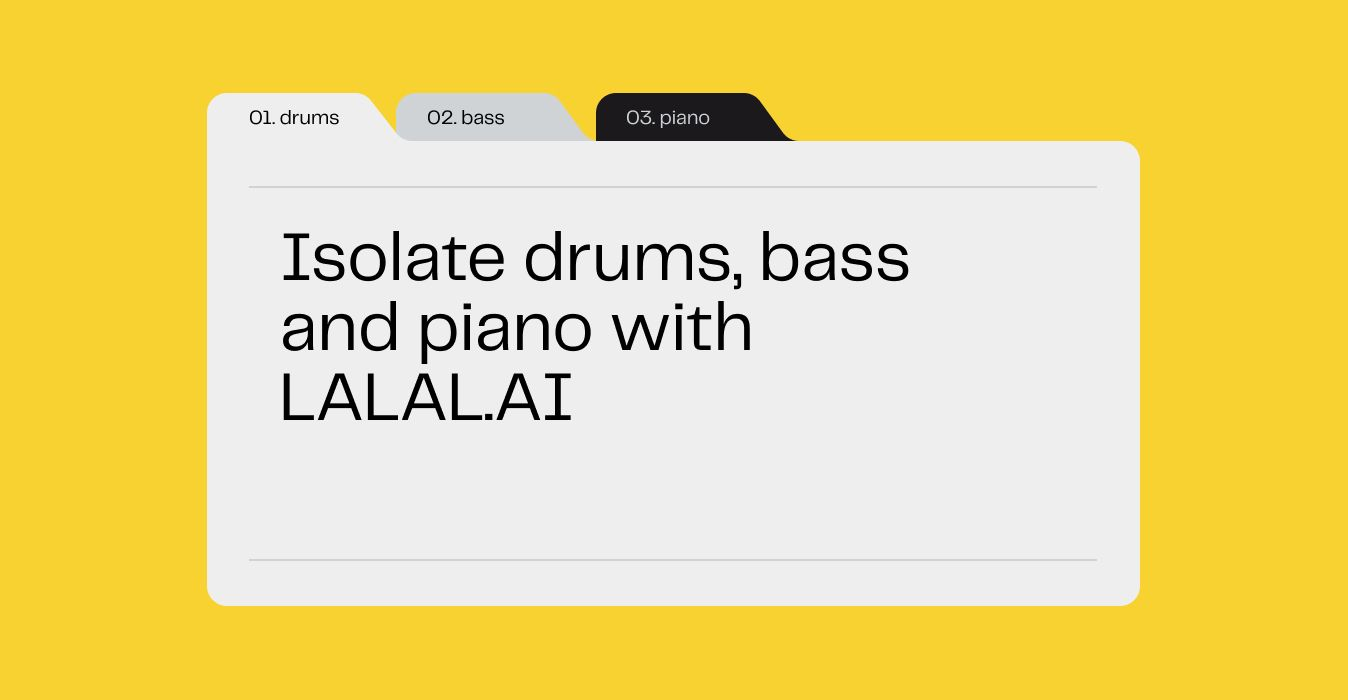 Isolate Drums, Bass, and Piano Tracks with LALAL.AI